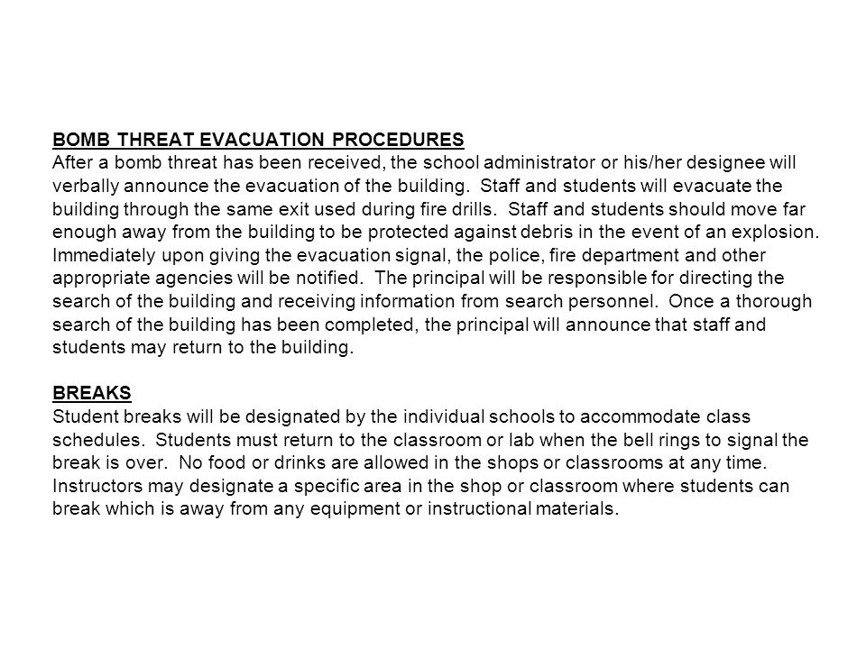 BOMB THREAT EVACUATION PROCEDURES After a bomb threat has been received, the school administrator or his/her designee will verbally announce the evacuation of the building.