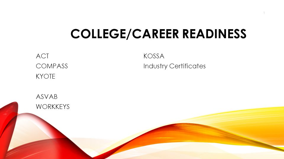 COLLEGE/CAREER READINESS ACT COMPASS KYOTE ASVAB WORKKEYS KOSSA Industry Certificates 1