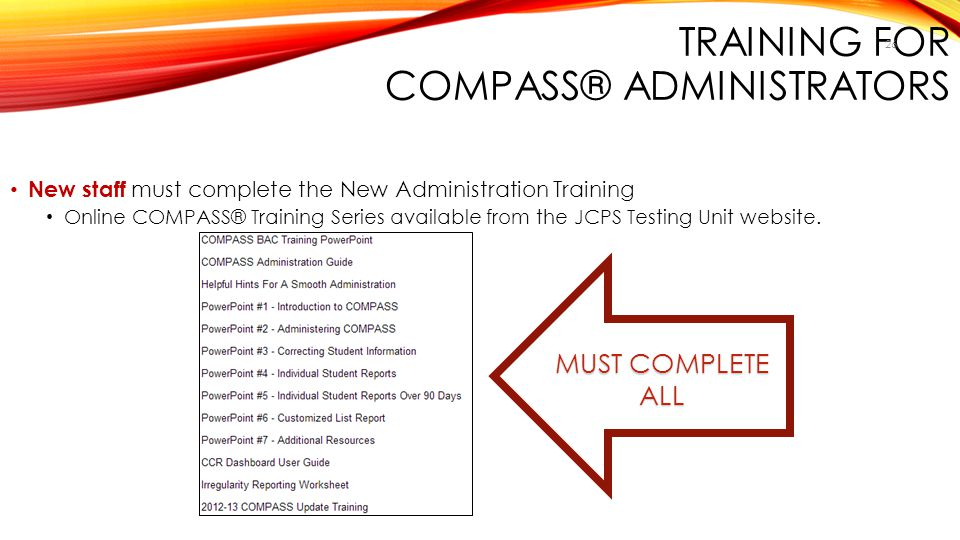 TRAINING FOR COMPASS® ADMINISTRATORS New staff must complete the New Administration Training Online COMPASS® Training Series available from the JCPS T