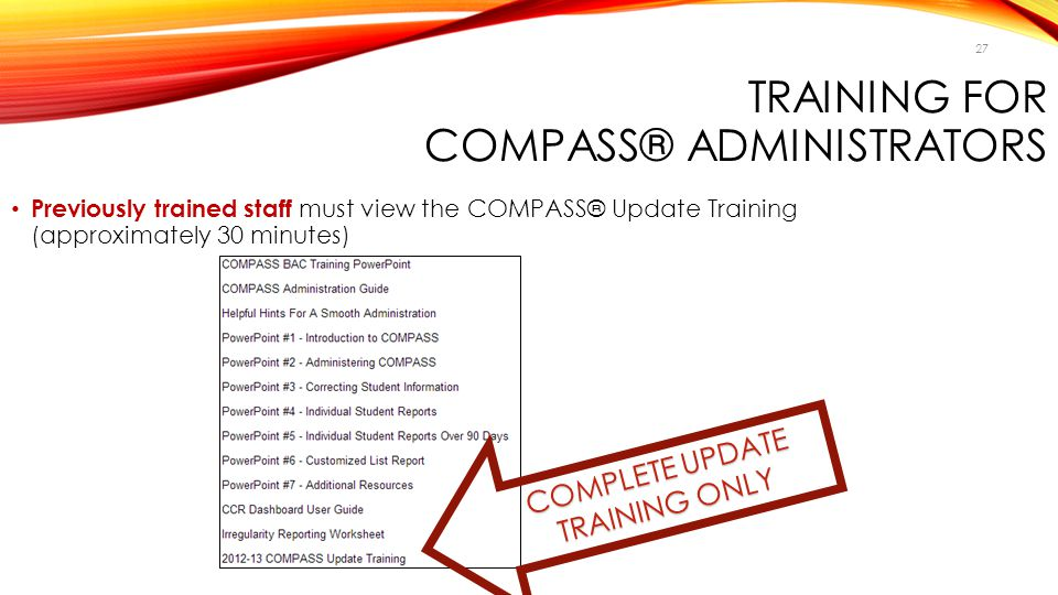 TRAINING FOR COMPASS® ADMINISTRATORS Previously trained staff must view the COMPASS® Update Training (approximately 30 minutes) COMPLETE UPDATE TRAINI