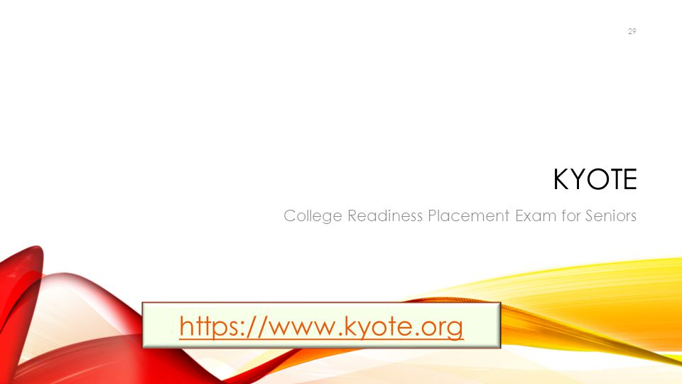 KYOTE College Readiness Placement Exam for Seniors 29 https://www.kyote.org