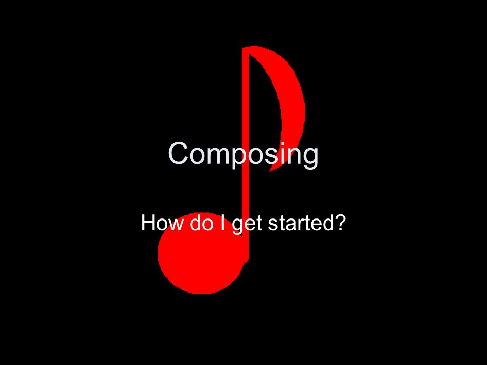 Composing How do I get started?