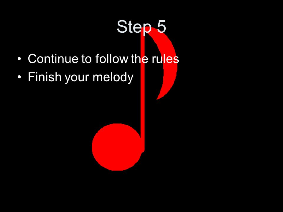 Step 5 Continue to follow the rules Finish your melody