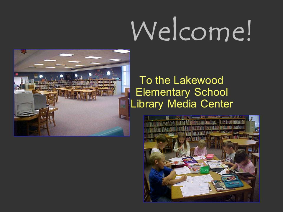 Welcome! To the Lakewood Elementary School Library Media Center