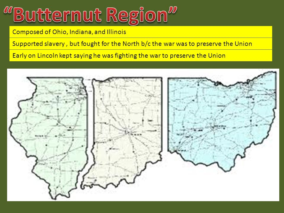 Composed of Ohio, Indiana, and Illinois Supported slavery, but fought for the North b/c the war was to preserve the Union Early on Lincoln kept saying he was fighting the war to preserve the Union