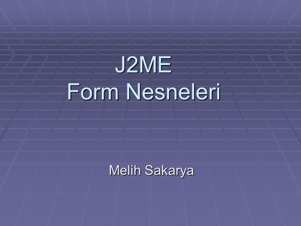 J2ME Form Nesneleri Melih Sakarya