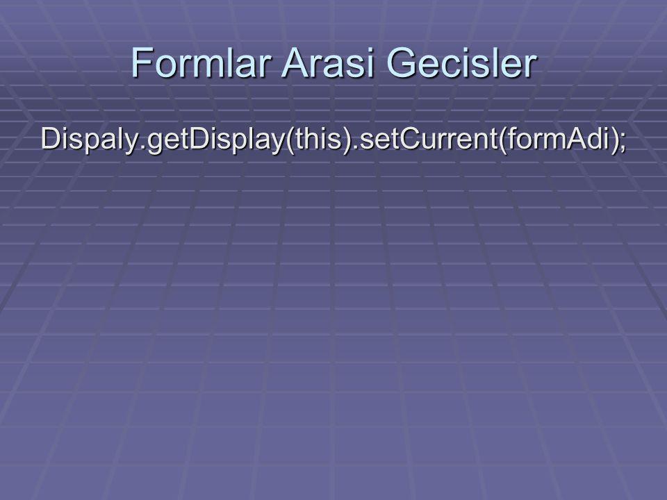 Formlar Arasi Gecisler Dispaly.getDisplay(this).setCurrent(formAdi);