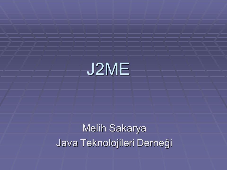 J2ME Melih Sakarya Java Teknolojileri Derneği