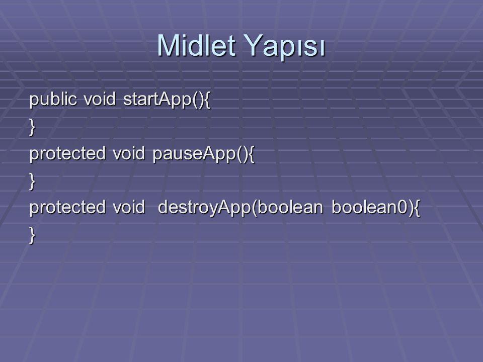 Midlet Yapısı public void startApp(){ } protected void pauseApp(){ } protected void destroyApp(boolean boolean0){ }