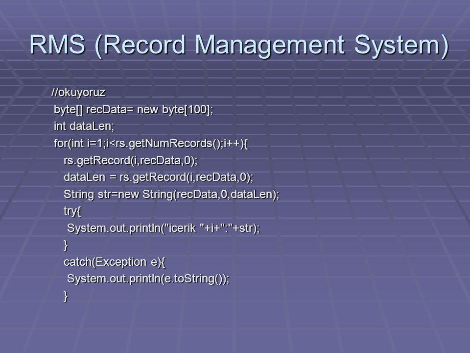 RMS (Record Management System) //okuyoruz byte[] recData= new byte[100]; byte[] recData= new byte[100]; int dataLen; int dataLen; for(int i=1;i<rs.getNumRecords();i++){ for(int i=1;i<rs.getNumRecords();i++){ rs.getRecord(i,recData,0); rs.getRecord(i,recData,0); dataLen = rs.getRecord(i,recData,0); dataLen = rs.getRecord(i,recData,0); String str=new String(recData,0,dataLen); String str=new String(recData,0,dataLen); try{ try{ System.out.println( icerik +i+ : +str); System.out.println( icerik +i+ : +str); } catch(Exception e){ catch(Exception e){ System.out.println(e.toString()); System.out.println(e.toString()); }