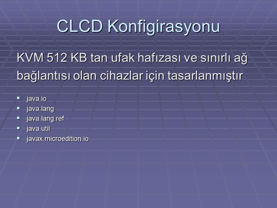 CLCD Konfigirasyonu KVM 512 KB tan ufak hafızası ve sınırlı ağ bağlantısı olan cihazlar için tasarlanmıştır  java.io  java.lang  java.lang.ref  java.util  javax.microedition.io