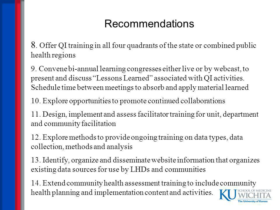 Recommendations 8. Offer QI training in all four quadrants of the state or combined public health regions 9. Convene bi-annual learning congresses eit