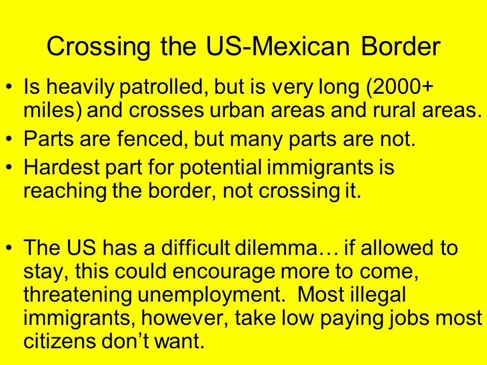Crossing the US-Mexican Border Is heavily patrolled, but is very long (2000+ miles) and crosses urban areas and rural areas. Parts are fenced, but man