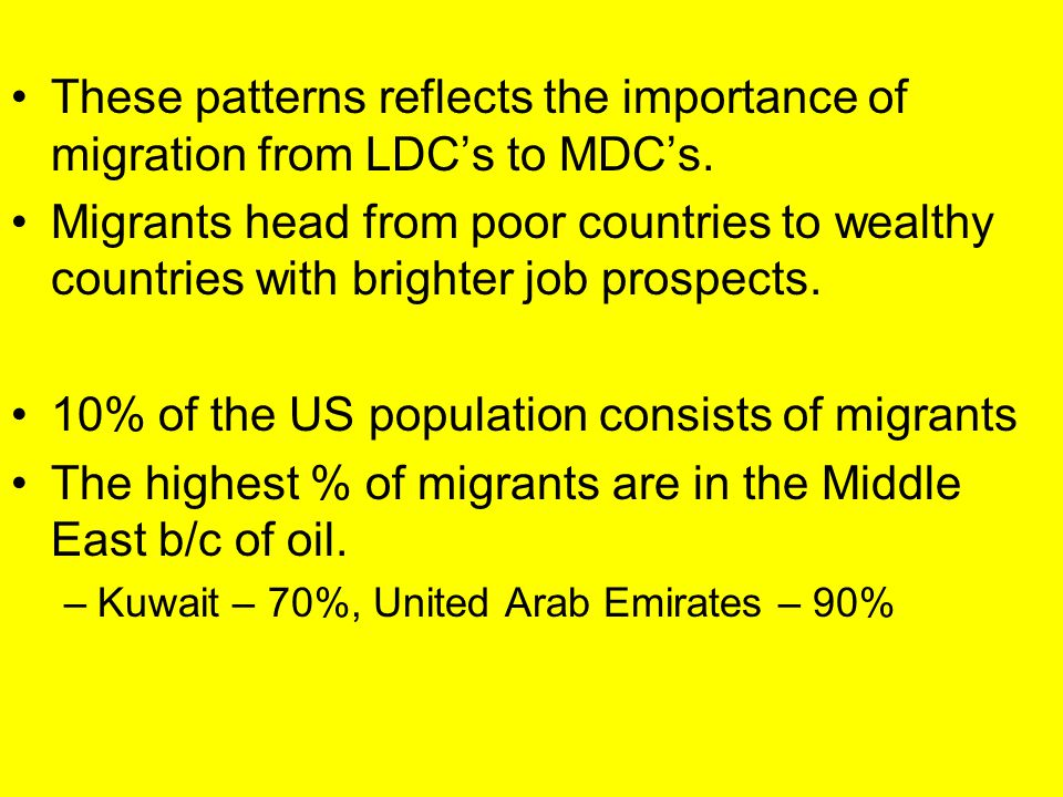 These patterns reflects the importance of migration from LDC's to MDC's. Migrants head from poor countries to wealthy countries with brighter job pros
