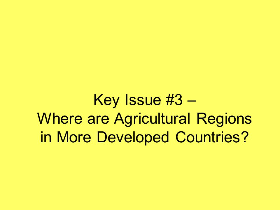 Three types of reasons help to explain differences among agricultural regions: –Environmental –Cultural –Economic