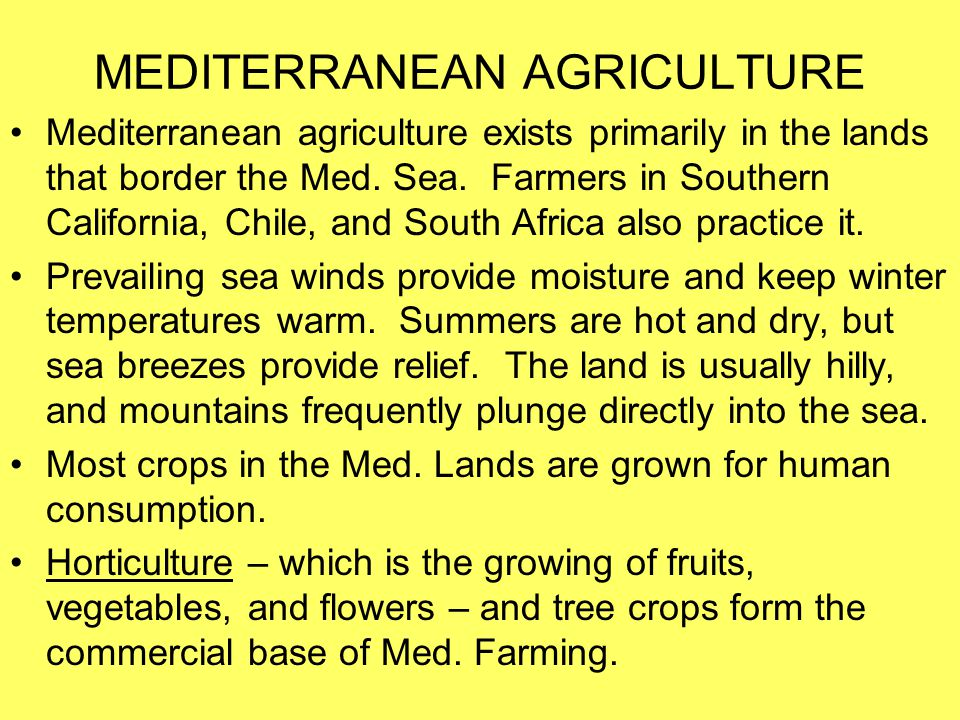 MEDITERRANEAN AGRICULTURE Mediterranean agriculture exists primarily in the lands that border the Med. Sea. Farmers in Southern California, Chile, and