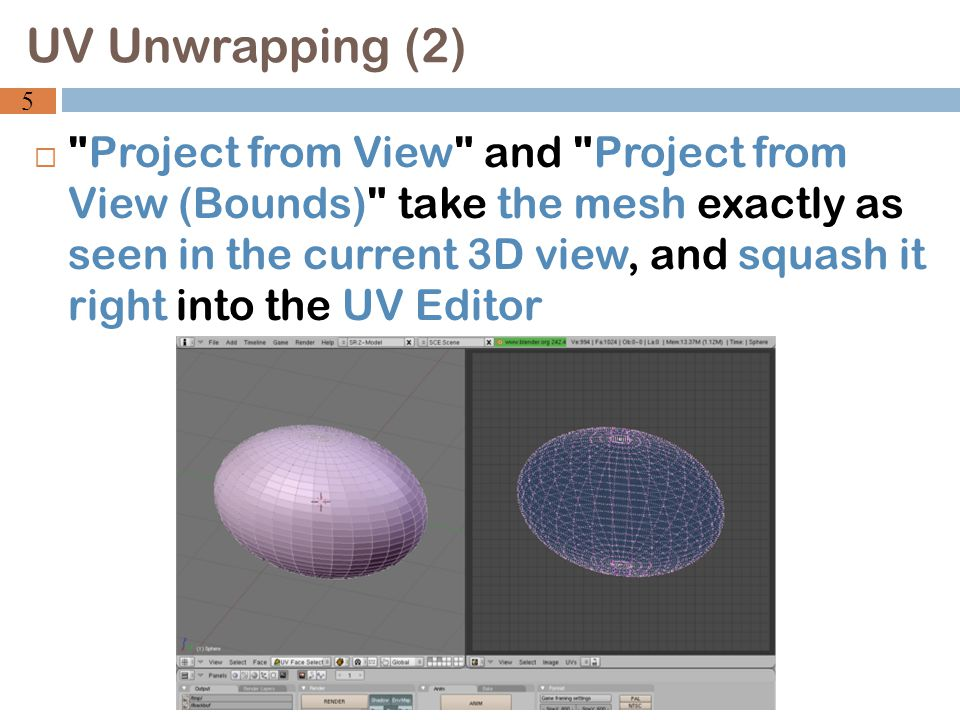  Project from View and Project from View (Bounds) take the mesh exactly as seen in the current 3D view, and squash it right into the UV Editor UV Unwrapping (2) 5