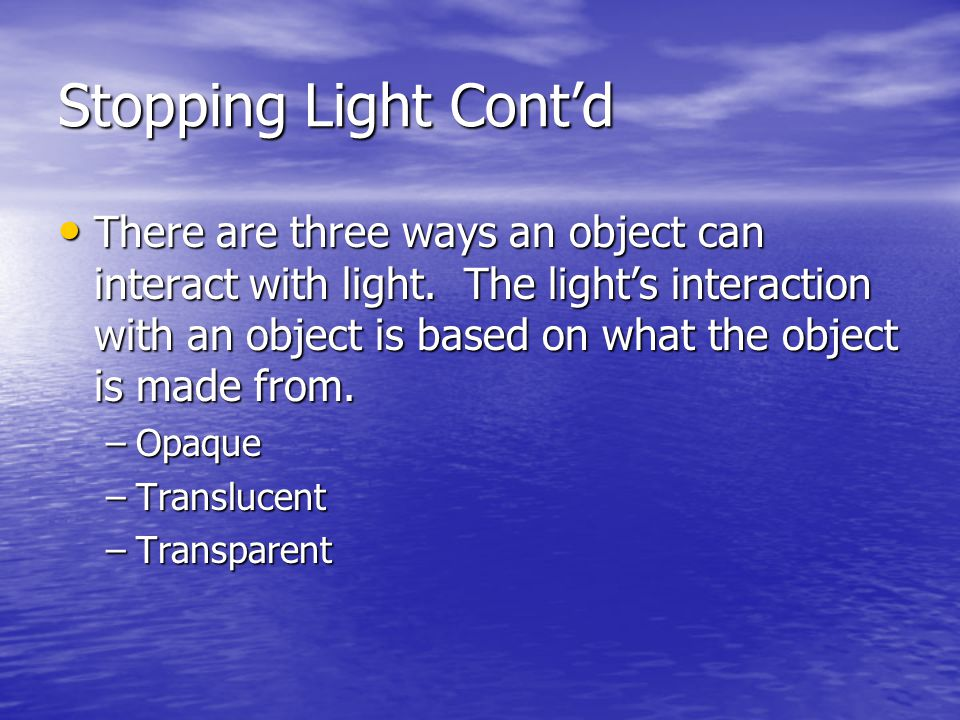 Stopping Light Cont'd There are three ways an object can interact with light.
