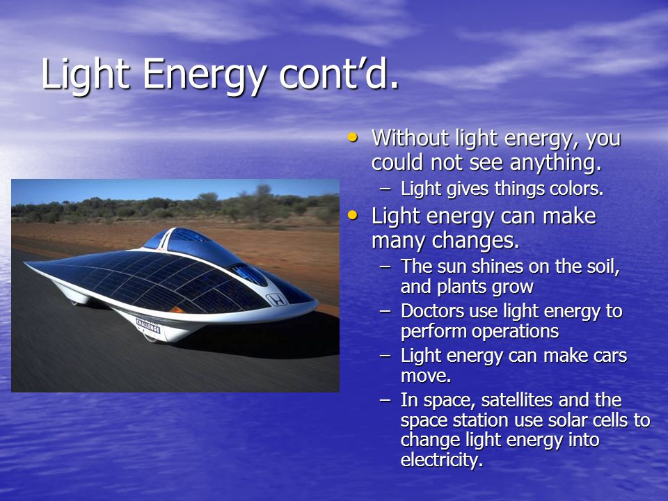Light Energy cont'd.Without light energy, you could not see anything.
