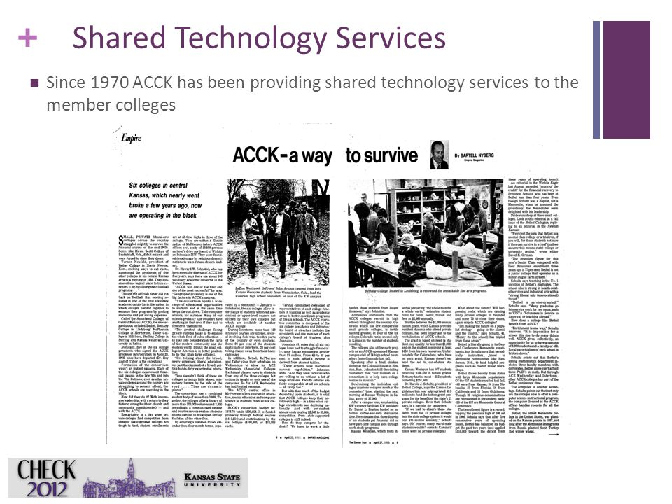 + Shared Technology Services Since 1970 ACCK has been providing shared technology services to the member colleges 6