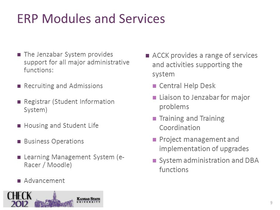 ERP Modules and Services The Jenzabar System provides support for all major administrative functions: Recruiting and Admissions Registrar (Student Inf