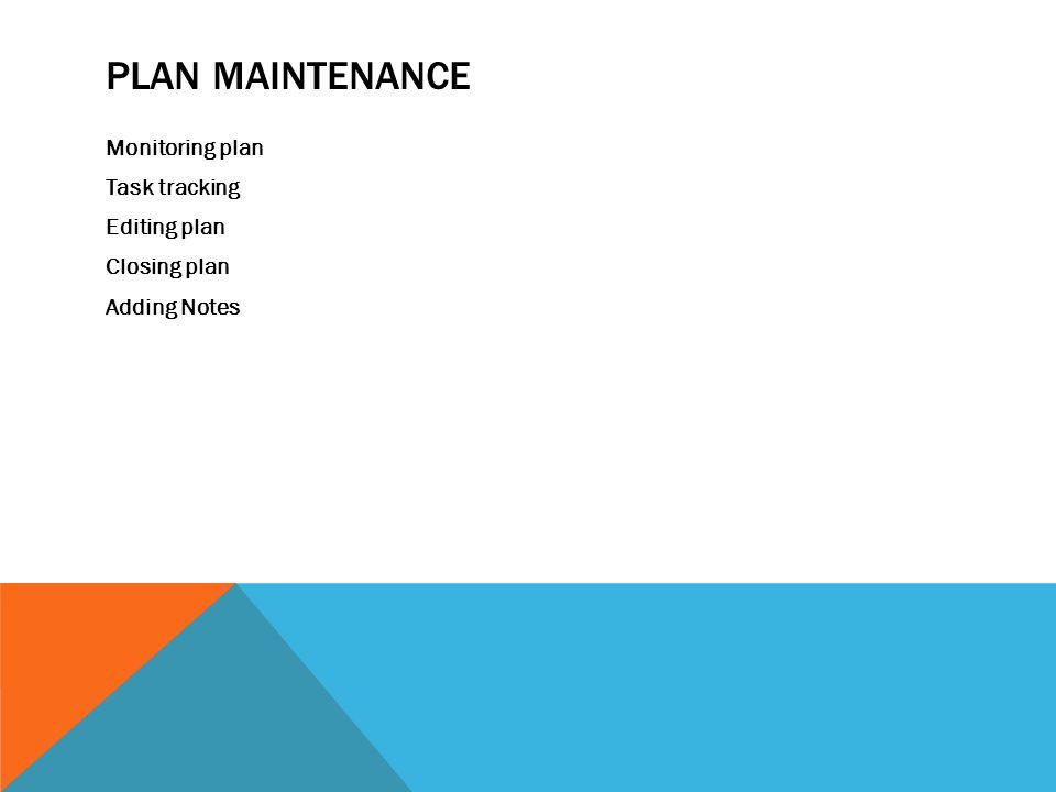 PLAN MAINTENANCE Monitoring plan Task tracking Editing plan Closing plan Adding Notes