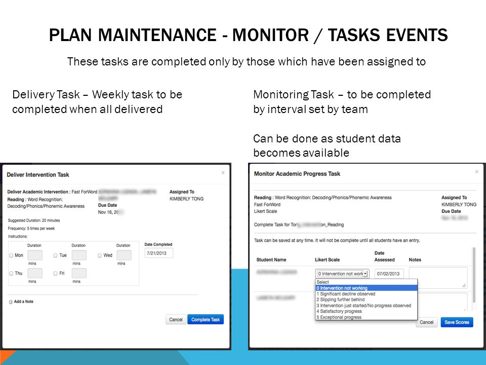 PLAN MAINTENANCE - MONITOR / TASKS EVENTS Delivery Task – Weekly task to be completed when all delivered Monitoring Task – to be completed by interval set by team Can be done as student data becomes available These tasks are completed only by those which have been assigned to