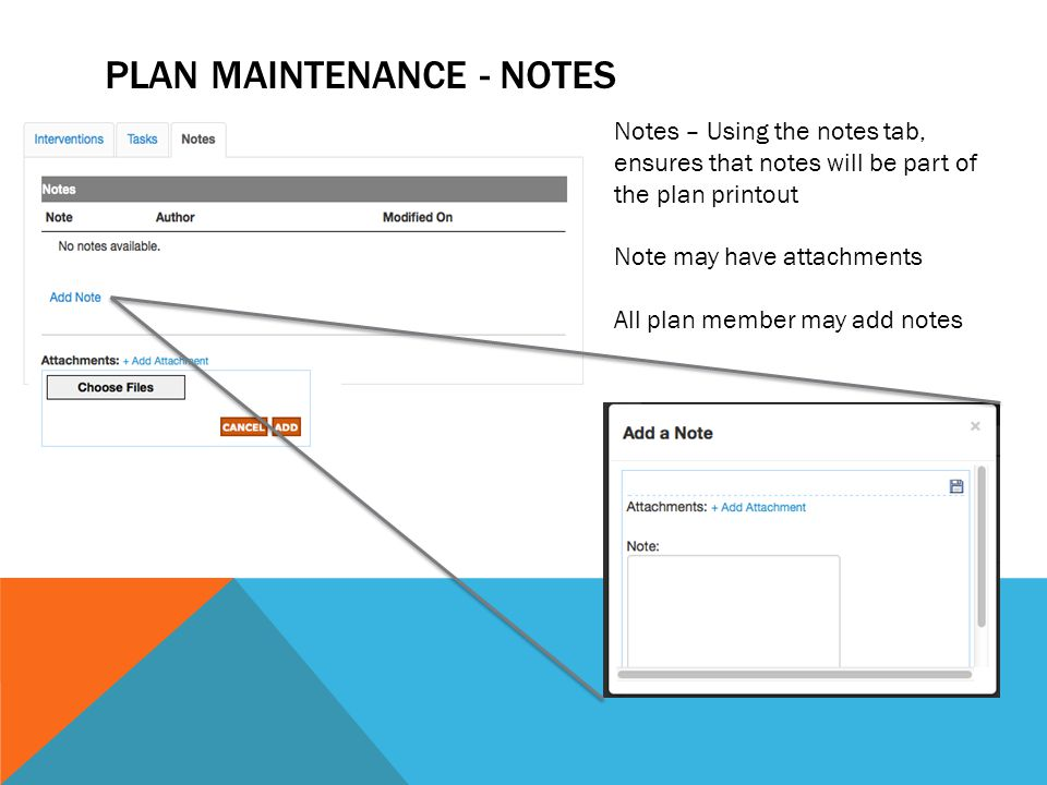 PLAN MAINTENANCE - NOTES Notes – Using the notes tab, ensures that notes will be part of the plan printout Note may have attachments All plan member may add notes