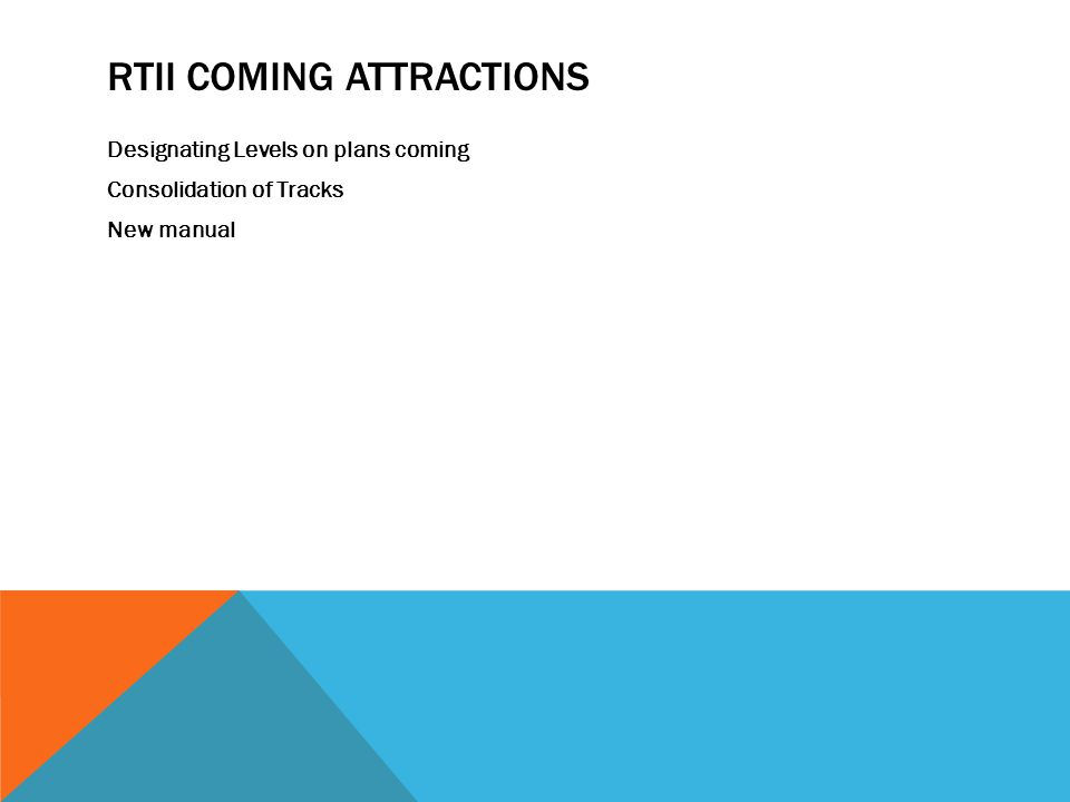 RTII COMING ATTRACTIONS Designating Levels on plans coming Consolidation of Tracks New manual