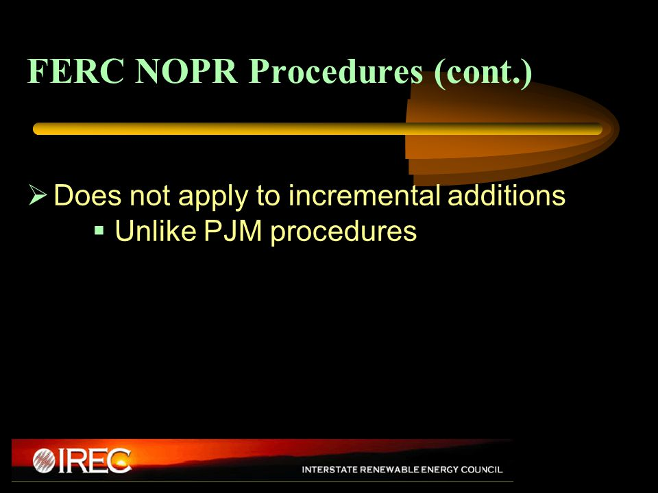 FERC NOPR Procedures (cont.)  Does not apply to incremental additions  Unlike PJM procedures