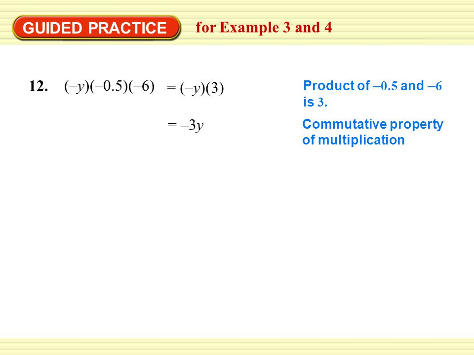 GUIDED PRACTICE for Example 3 and 4 Product of – 0.5 and – 6 is 3.