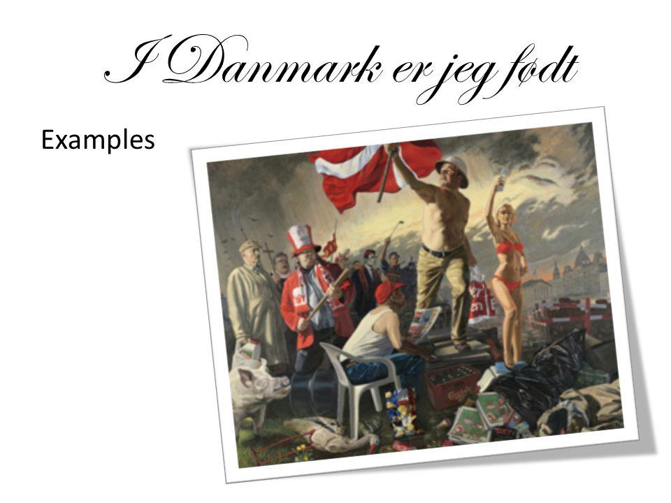 I Danmark er jeg født Examples