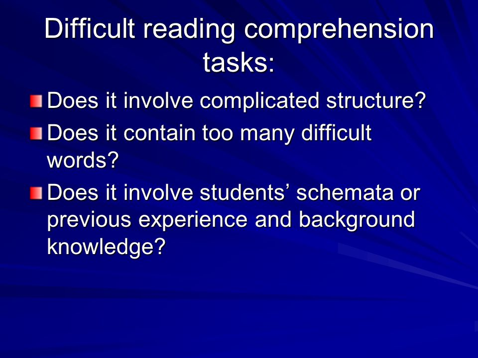 Difficult reading comprehension tasks : Does it involve complicated structure.