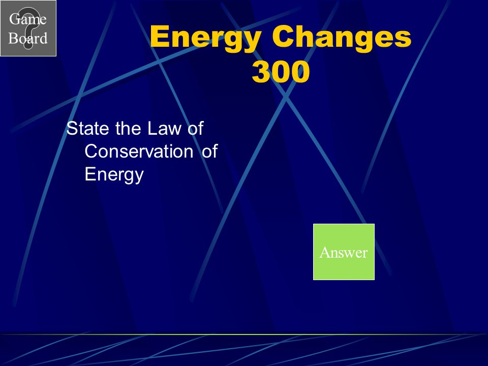 Game Board Energy Changes 300 State the Law of Conservation of Energy Answer