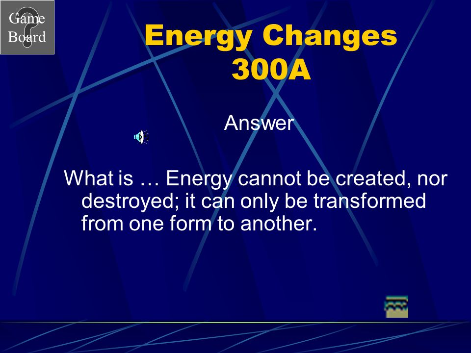 Game Board Potential and Kinetic 300A What is …. Potential Energy