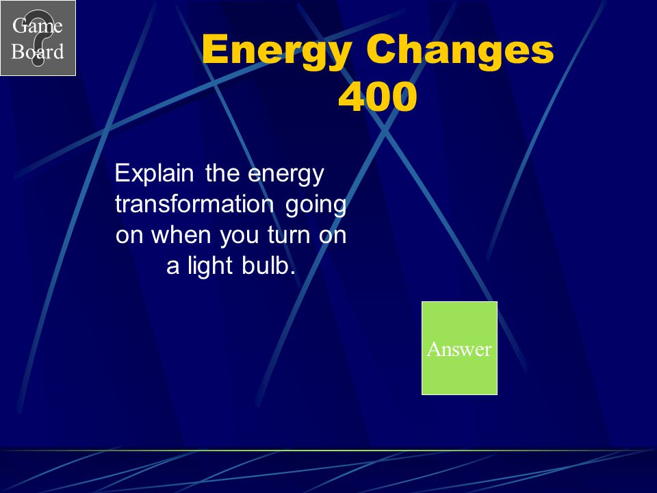 Game Board Potential and Kinetic 400 What determines the kinetic energy of an object.. Answer