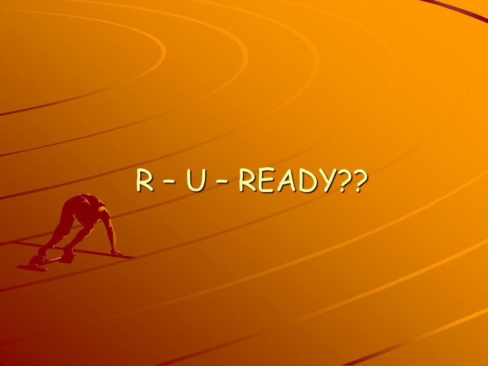 R – U – READY??