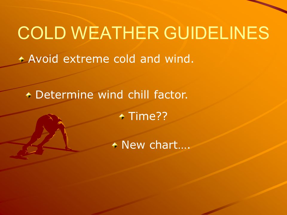 COLD WEATHER GUIDELINES Avoid extreme cold and wind.