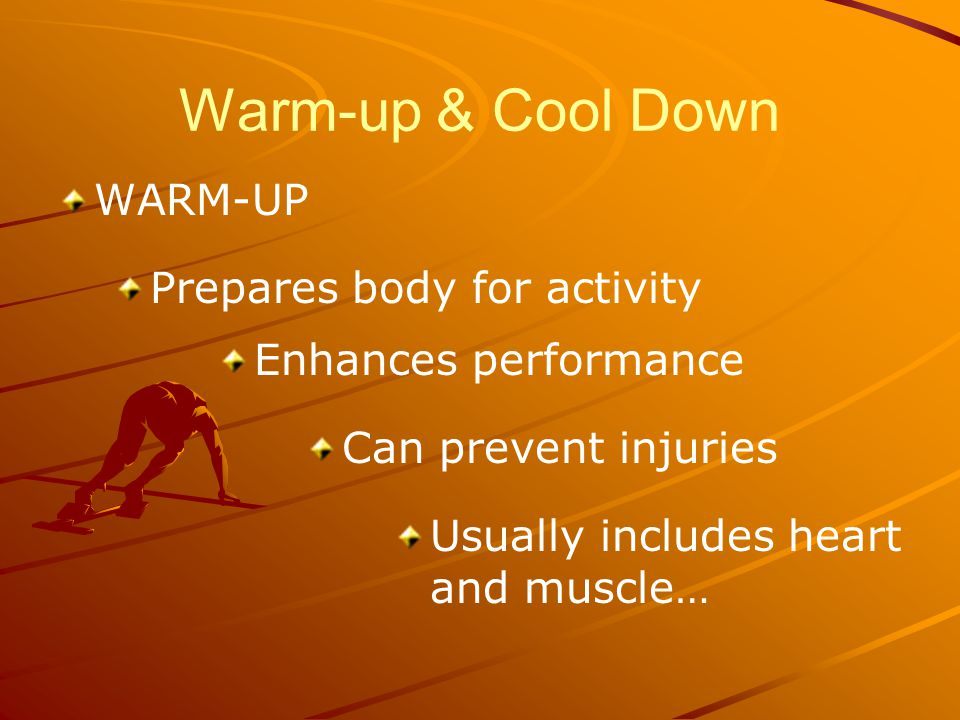 Warm-up & Cool Down WARM-UP Prepares body for activity Enhances performance Can prevent injuries Usually includes heart and muscle…