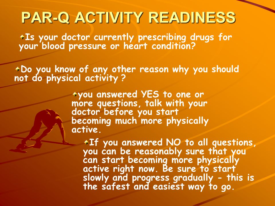 PAR-Q ACTIVITY READINESS Do you know of any other reason why you should not do physical activity .