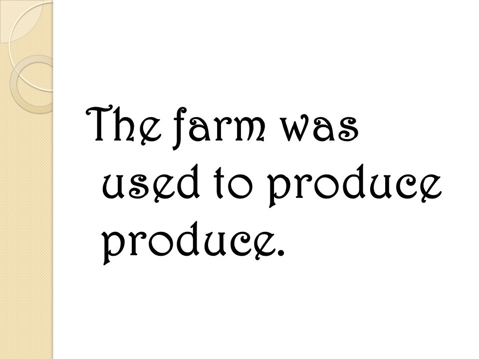 The farm was used to produce produce.