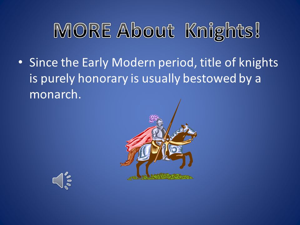 A knight is a person granted on honorary title of knighthood by a monarch or a different leader.