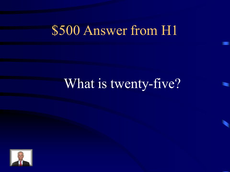 $500 Question from H1 This comes after twenty-four and before twenty-six.
