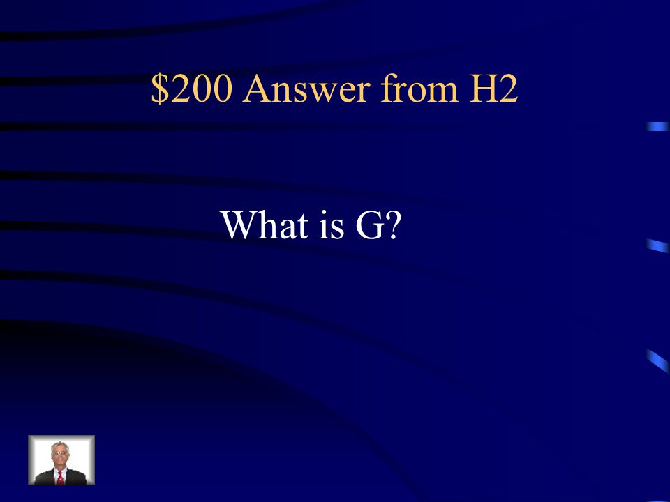 $200 Question from H2 This comes before H and after F.