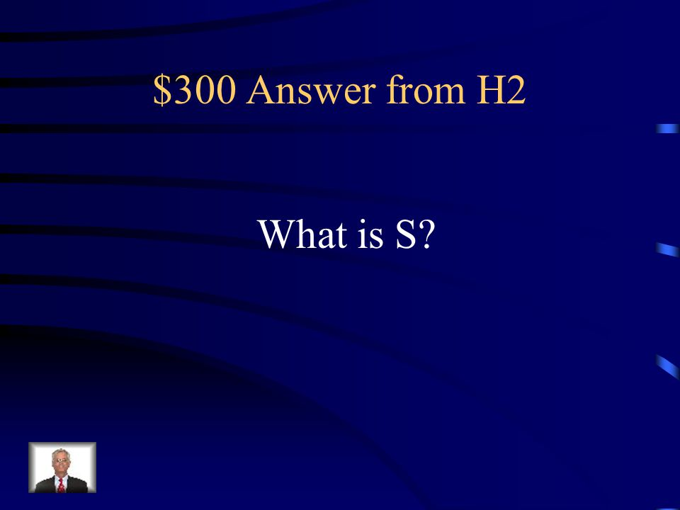 $300 Question from H2 This comes after R and before T.