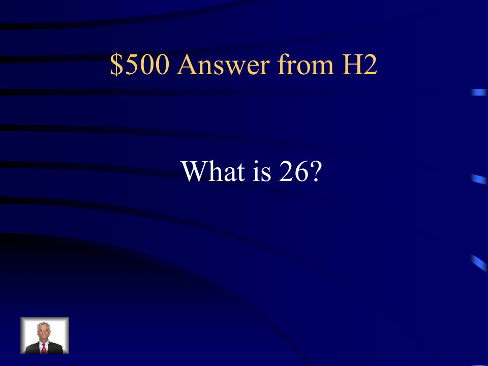 $500 Question from H2 The number of letters in the alphabet.