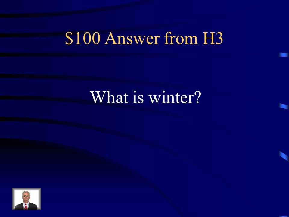 $100 Question from H3 When does it snow.