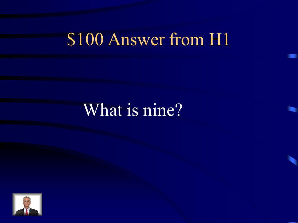 $100 Question from H1 This comes after eight and before ten.