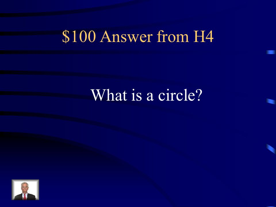 $100 Question from H4 I am a ball, I am this shape.