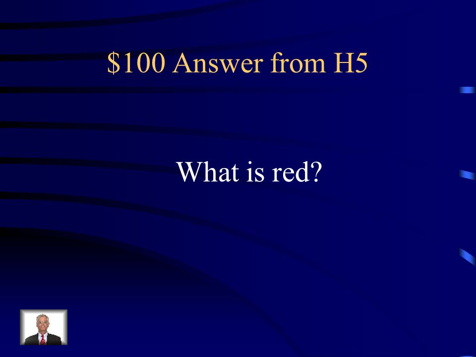 $100 Question from H5 This color means stop.